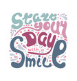 Lettering start your day with a smile