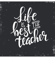Life is the Best Teacher Hand drawn typography vector image vector image