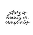 there is beauty in simplicity brush calligraphy vector image vector image