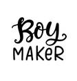 boy maker funny t shirt design mom fashion vector image vector image