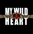my wild heart t-shirt fashion print with snakeskin vector image vector image