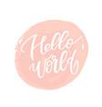 hello world lettering phrase vector image vector image