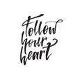 inspirational quote follow your heart hand vector image vector image
