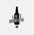 beer concept logo life is brewtiful sign on white vector image vector image