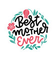 hand lettering best mother ever happy mother s vector image vector image