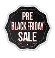 pre black friday sale label or sticker vector image vector image