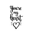 you are my heart calligraphy vector image