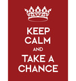 Keep Calm and Take a Chance poster vector image vector image