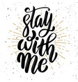 stay with me hand drawn motivation lettering quote vector image vector image