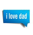 i love dad blue 3d speech bubble vector image vector image