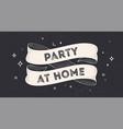 party at home vintage ribbon vector image