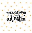 per aspera ad astra - latin handwritten phrase