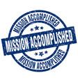 mission accomplished blue round grunge stamp vector image vector image