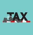 fail in tax tax trouble concept black symbol vector image vector image