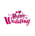 happy wedding lettering marriage marry concept vector image vector image