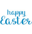 happy easter handwritten calligraphy text greeting vector image