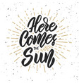 here comes the sun design element for poster vector image vector image