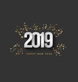 greeting card happy new year 2019 golden confetti vector image vector image