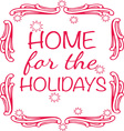 Home For The Holidays vector image vector image