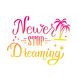 never stop dreaming hand lettering phrase design vector image
