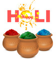 Happy holi Holi paint pot Ceramic pot with paint vector image