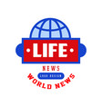 world life news logo social mass media emblem vector image