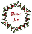 blessed yule holly berry wreath greeting cartoon vector image