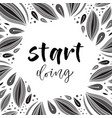 hand drawn lettering start doing motivational vector image vector image