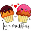 love muffins on white background vector image vector image