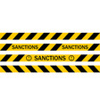 yellow warning tape with the inscription sanctions vector image vector image