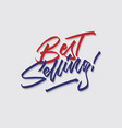 best selling hand lettering typography vector image vector image