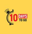 10 days to go last countdown icon ten days go vector image vector image