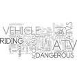 are atv dangerous to ride text word cloud concept vector image vector image