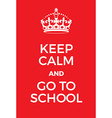 Keep Calm and go to schoool poster vector image vector image