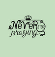 biblical lettering never stop praying with crown vector image vector image