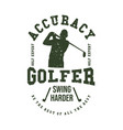 t shirt design accuracy golfer swing harder vector image vector image
