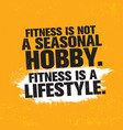 fitness is not a seasonal hobby it is a lifestyle vector image vector image