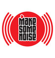 make some noise red button print for t-shirt with vector image vector image