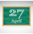 April 27 inscription in chalk on a blackboard vector image
