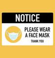 notice please wear a face mask signage design vector image