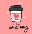 coffee a hug in a mug cartoon vector image vector image
