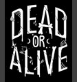 dead or alive quote vector image