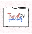 Travel yourself poster vector image
