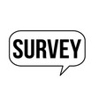 survey speech bubble vector image