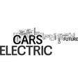 are electric cars a part of your future text word vector image vector image