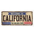welcome to california vintage rusty metal sign vector image