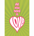 All You Need Is Love design vector image