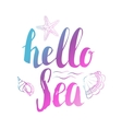 Hello sea Hand drawn lettering isolated on white vector image vector image