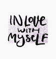 in love with myself shirt print quote lettering vector image vector image