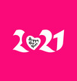 2021 with heart and happy new year greetings vector image vector image